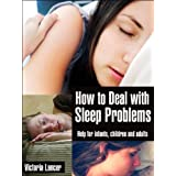 How to Deal With Sleep Problems - Help for Infants, Children and Adults ~ Victoria Lancer