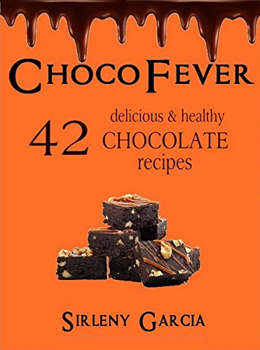 ChocoFever: 42 delicious & healthy chocolate recipes by Sirleny Garcia