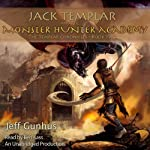 Jack Templar and the Monster Hunter Academy: The Templar Chronicles: Book 2: The Templar Chronicles, Book 2 (       UNABRIDGED) by Jeff Gunhus Narrated by Ben Kass