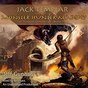 Jack Templar and the Monster Hunter Academy: The Templar Chronicles: Book 2: The Templar Chronicles, Book 2 | [Jeff Gunhus]