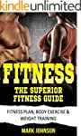 Fitness: The Superior Fitness Guide -...