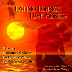 best of latino lounge love songs relaxing instrumental guitar background music for. Black Bedroom Furniture Sets. Home Design Ideas