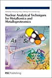 Nuclear Analytical Techniques for Metallomics and Metalloproteomics: RSC