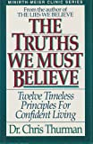 The Truths We Must Believe (Twelve Timeless Principles For Confident Living) (0840776594) by Dr. Chris Thurman