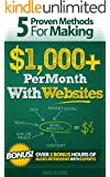 5 Proven Methods For Making $1,000+ Per Month With Websites (Proven Methods for making $1,000+ Per Month Online)