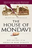 img - for The House of Mondavi: The Rise and Fall of an American Wine Dynasty book / textbook / text book