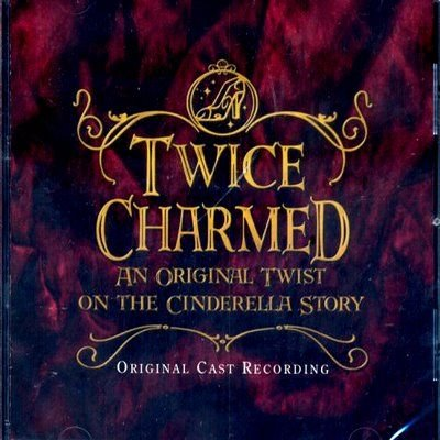 Twice Charmed - An Original Twist on the Cinderella Story [Original Cast Recording]
