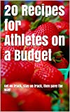 img - for 20 Recipes for Athletes on a Budget: Get on track, stay on track, then pave the way! book / textbook / text book