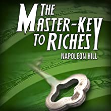 The Master Key to Riches (       UNABRIDGED) by Napoleon Hill Narrated by Napoleon Hill