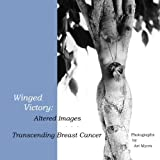 img - for Winged Victory: Altered Images: Transcending Breast Cancer book / textbook / text book