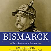 Bismarck: The Story of a Fighter | [Emil Ludwig, Eden Paul, Cedar Paul]