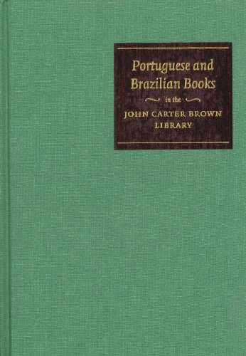 Portuguese and Brazilian Books in the John Carter Brown Library 1537 to 1839: With a Selection of Braziliana Printed in Countries Other Tahn Portugual and Brazil