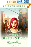 The Believer's Daughter: The Treadwell Academy Novels
