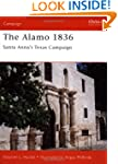 The Alamo 1836: Santa Anna's Texas Ca...