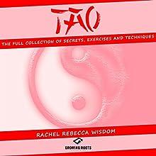 TAO: The Full Collection of Secrets, Exercises and Techniques | Livre audio Auteur(s) : Rachel Rebecca Wisdom Narrateur(s) : MJ McGalliard