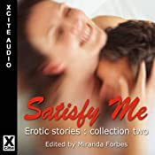 Satisfy Me: Satisfy Me: Erotic Stories Collection Two | [Miranda Forbes]