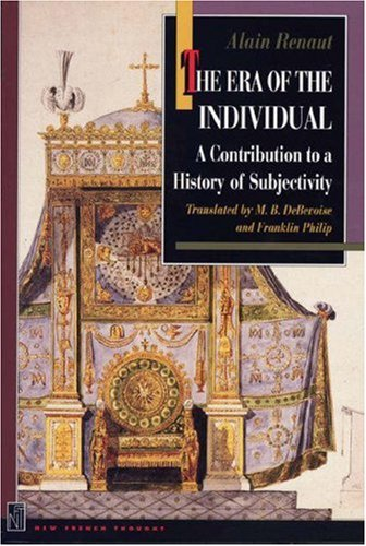 Era of the Individual : A Contribution to a History of Subjectivity, ALAIN RENAUT, M. B. DEBEVOISE, FRANKLIN PHILIP