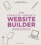 Alannah Moore The Creative Person's Website Builder: How to Make a Pro Website Yourself Using WordPress and Other Easy Tools