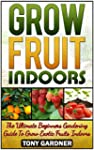 Grow Fruit Indoors: The Ultimate Begi...