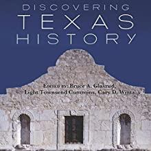 Discovering Texas History Audiobook by Bruce A. Glasrud - editor, Light Townsend Cummins - editor, Cary D. Wintz - editor Narrated by Dr. Bill Brooks