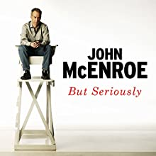 But Seriously: An Autobiography Audiobook by John McEnroe Narrated by John McEnroe, Patty Smyth
