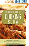 The Greatest Guide To Cooking Slow: T...