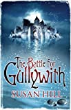 THE BATTLE FOR GULLYWITH (0747594023) by SUSAN HILL