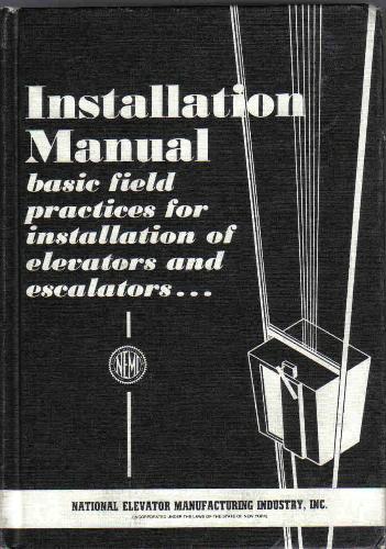 Elevator Installation Manual : Installation manual basic field practice for