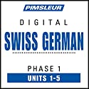 Swiss German Phase 1, Unit 01-05: Learn to Speak and Understand Swiss German with Pimsleur Language Programs Hörbuch von  Pimsleur Gesprochen von:  Pimsleur