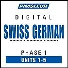 Swiss German Phase 1, Unit 01-05: Learn to Speak and Understand Swiss German with Pimsleur Language Programs Hörbuch von  Pimsleur Gesprochen von:  Pimsleur