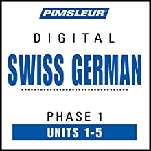 Swiss German Phase 1, Unit 01-05: Learn to Speak and Understand Swiss German with Pimsleur Language Programs Audiobook by  Pimsleur Narrated by  Pimsleur