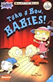 Take a Bow, Babies!: Level 2 (Rugrats: Ready-To-Read) (0689828306) by Gold, Becky
