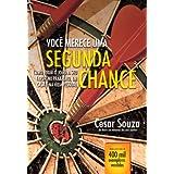 Você merece uma segunda chance - Como virar o jogo a seu favor no trabalho, em casa e na vida pessoal