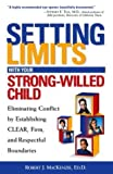 img - for Setting Limits with Your Strong-Willed Child : Eliminating Conflict by Establishing Clear, Firm, and Respectful Boundaries by MacKenzie Ed.D., Robert J. (1st (first) Edition) [Paperback(2001)] book / textbook / text book