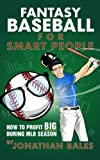 Fantasy Baseball for Smart People: How to Profit Big During MLB Season