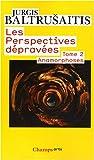 echange, troc Jurgis Baltrusaitis - Les perspectives dépravées : Tome 2, Anamorphoses