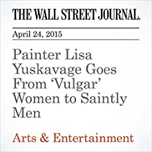 Painter Lisa Yuskavage Goes From 'Vulgar' Women to Saintly Men (       UNABRIDGED) by Kelly Crow Narrated by Ken Borgers