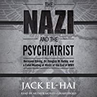 The Nazi and the Psychiatrist: Hermann Göring, Dr. Douglas M. Kelley, and a Fatal Meeting of Minds at the End of WWII (       UNABRIDGED) by Jack El-Hai Narrated by Arthur Morey