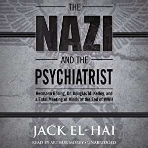 The Nazi and the Psychiatrist: Hermann Göring, Dr. Douglas M. Kelley, and a Fatal Meeting of Minds at the End of WWII | [Jack El-Hai]