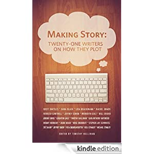 MAKING STORY: TWENTY-ONE WRITERS ON HOW THEY PLOT (TWENTY-ONE WRITERS #1) (THE TWENTY-ONE WRITERS PROJECT)