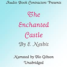 The Enchanted Castle Audiobook by E. Nesbit Narrated by Flo Gibson