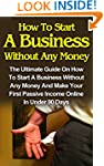 How To Start A Business Without Any M...