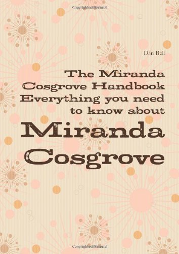 The Miranda Cosgrove Handbook - Everything You Need to Know about Miranda Cosgrove