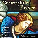 Contemplative Prayer: Traditional Christian Meditations for Opening to Divine Union  by Thomas Keating Narrated by Thomas Keating