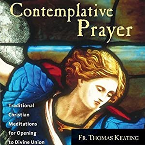 Contemplative Prayer: Traditional Christian Meditations for Opening to Divine Union | [Thomas Keating]
