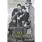 The Strange Case of Tory Anarchismby Peter Wilkin
