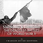 Stalingrad and Leningrad: The Deadliest Battles of World War II |  Charles River Editors