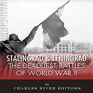 Stalingrad and Leningrad: The Deadliest Battles of World War II Audiobook