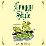 Froggy Style: A F--ked-Up Fairy Tale | J. A. Kazimer