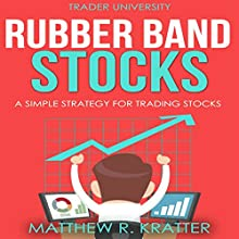Rubber Band Stocks: A Simple Strategy for Trading Stocks Audiobook by Matthew R. Kratter Narrated by Mike Norgaard